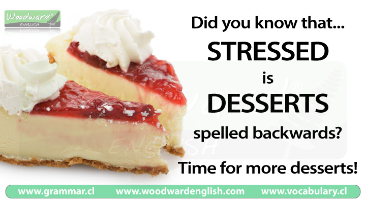 Stressed spelled backwards is desserts | Woodward English