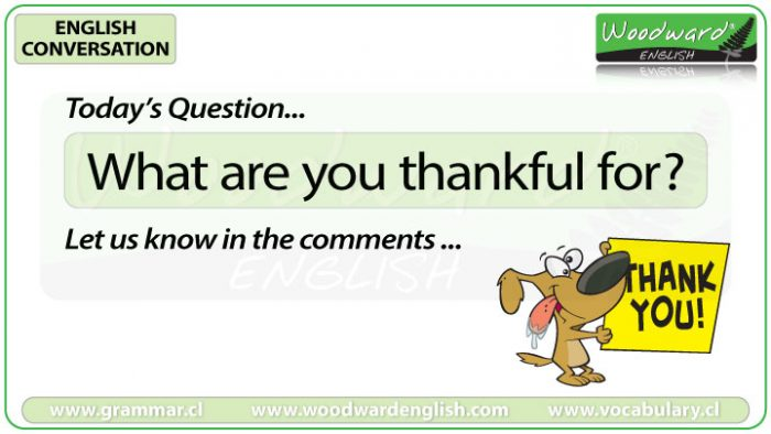 What are you thankful for? - Woodward English Conversation Question 1