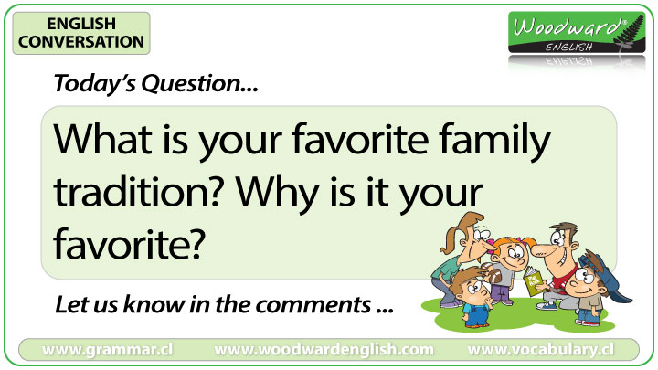What is your favourite family tradition? - Woodward English Conversation Question 4