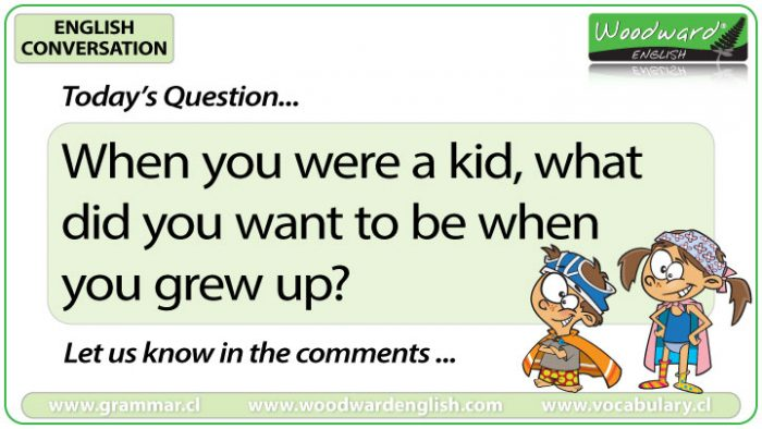 When you were a kid, what did you want to be when you grew up?