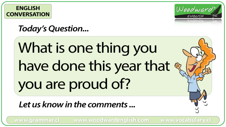 What is one thing you have done this year that you are proud of? - Woodward English Conversation Question 6
