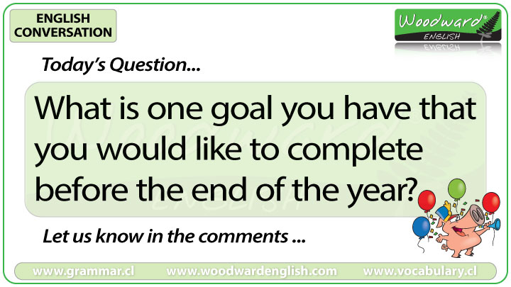 What is one goal you have that you would like to complete before the end of the year? - Woodward English Conversation Question 7
