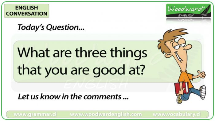 What are three things that you are good at? - Woodward English Conversation Question 8