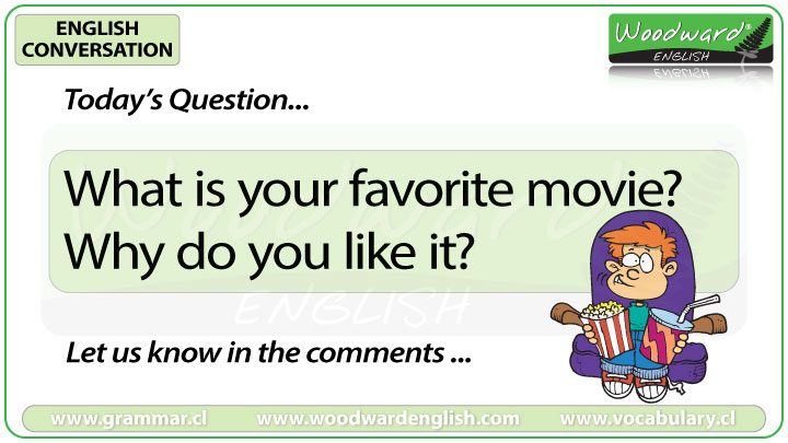 What is your favorite movie? Why do you like it? Woodward English Conversation Question 10