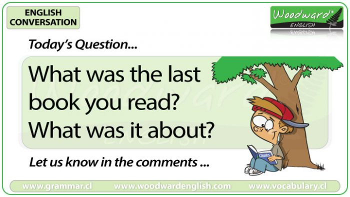 What was the last book you read? What was it about? Woodward English Conversation Question 11