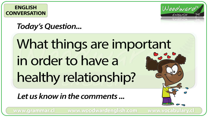 What things are important in order to have a healthy relationship? Woodward English Conversation Question 12