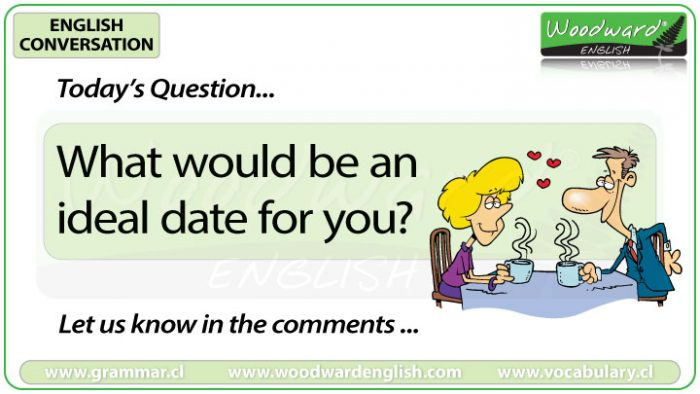 What would be an ideal date for you? Woodward English Conversation Question 13