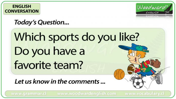 Which sports do you like? Do you have a favorite team? Woodward English Conversation Question 28